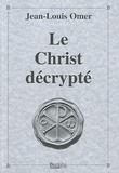 Jean-Louis Omer - Le Christ décrypté.