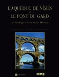 Jean-Louis Paillet et  Collectif - L'aqueduc de Nîmes et le Pont du Gard. - Archéologie, géosystèmes, histoire, 2ème édition revue et augmentée.