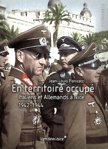 Jean-Louis Panicacci - En territoire occupé - Italiens et Allemands à Nice, 1942-1944.