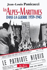 Jean-Louis Panicacci - Les Alpes-Maritimes dans la guerre 1939-1945.