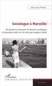 Jean-Louis Parisis - Sociologue à Marseille - Où quand et comment on devient sociologue et pourquoi cette vie-là n'est pas toujours facile.