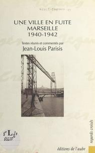 Jean-Louis Parisis - Une ville en fuite, Marseille - 1940-1942.