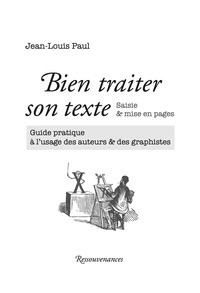 Bien traiter son texte : saisie & mise en pages - Guide pratique à lusage des auteurs & des graphistes.pdf