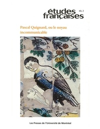 Jean-Louis Pautrot et Pascal Quignard - Volume 40, numéro 2, 2004 - Pascal Quignard, ou le noyau incommunicable.