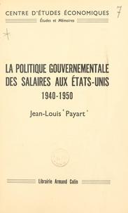 Jean-Louis Payart et  Centre d'Études Économiques - La politique gouvernementale des salaires aux États-Unis, 1940-1950.