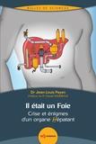 Jean-Louis Payen - Il était un Foie - Crise et énigmes d'un organe Hépatant.