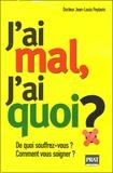 Jean-Louis Peytavin - J'ai mal, J'ai quoi ? - De quoi souffrez-vous ? Comment vous soigner ?.