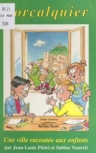 Jean-Louis Piétri et Anita Brochiero - Forcalquier - Une ville racontée aux enfants.