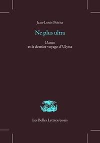 Jean-Louis Poirier - Ne plus ultra - Dante et le dernier voyage d'Ulysse.
