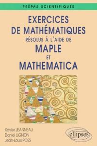 Jean-Louis Poss et Xavier Jeanneau - Exercices de mathématiques résolus à l'aide de Maple et Mathematica - Prépas scientifiques.