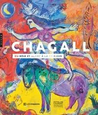 Jean-Louis Prat et Tamara Karandasheva - Marc Chagall, du noir et blanc à la couleur.