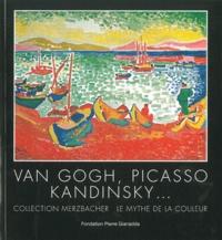 Jean-Louis Prat - Van Gogh, Picasso, Kandinsky... - Collection Merzbacher. Le mythe de la couleur. Exposition du 29 juin au 25 novembre 2012.