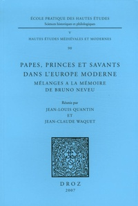 Jean-Louis Quantin et Jean-Claude Waquet - Papes, princes et savants dans l'Europe moderne - Mélanges à la mémoire de Bruno Neveu.