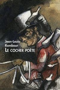 Jean-Louis Rambour - Le cocher poète.