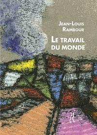 Jean-Louis Rambour - Le Travail du monde.