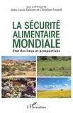 Jean-Louis Rastoin et Christian Ferault - La sécurité alimentaire mondiale - Etats des lieux et prospectives.