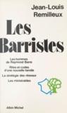 Jean-Louis Remilleux - Les Barristes - Les hommes de Raymond Barre. Rites et codes d'une nouvelle famille. La stratégie des réseaux. Les ministrables.