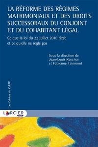 Jean-Louis Renchon et Fabienne Tainmont - La réforme des régimes matrimoniaux et des droits successoraux du conjoint et du cohabitant légal - Ce que la loi du 22 juillet 2018 règle et ce qu'elle ne règle pas.