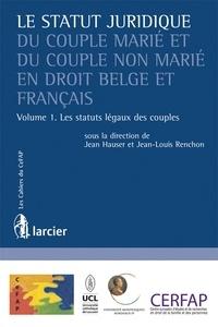 Jean-Louis Renchon et Jean Hauser - Le statut juridique du couple marié et du couple non marié en droit belge et français - Tome 1, Les statuts légaux des couples.