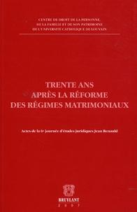 Jean-Louis Renchon et Nathalie Baugniet - Trente ans après la réforme des régimes matrimoniaux - Actes de la 6e journée d'études juridiques Jean Renauld.