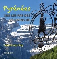 Jean-Louis Rey - Pyrénées - Sur les pas des pèlerins de Compostelle.