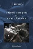 Jean-Louis Ricaud - L'homme sans peau et le chien bicéphale.