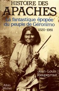 Jean-Louis Rieupeyrout - Histoire des Apaches - La fantastique épopée du peuple de Géronimo (1520-1981).