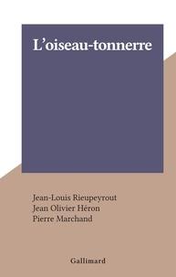 Jean-Louis Rieupeyrout et Jean Olivier Héron - L'oiseau-tonnerre.