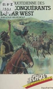 Jean-Louis Rieupeyrout et Patrick Baradeau - La vie quotidienne des conquérants du Far West.