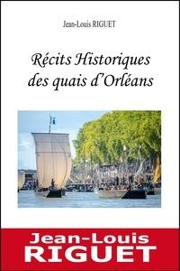 Jean-Louis Riguet - Recits historiques des quais d'orleans.