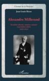 Jean-Louis Rizzo - Alexandre Millerand - Socialiste discuté, ministre contesté et président déchu (1859-1943).