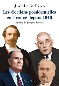 Jean-Louis Rizzo - Les élections présidentielles en France depuis 1848.