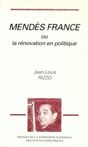 Jean-Louis Rizzo - Mendès France ou La rénovation en politique.