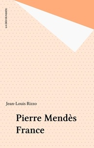 Jean-Louis Rizzo - Pierre Mendès France.