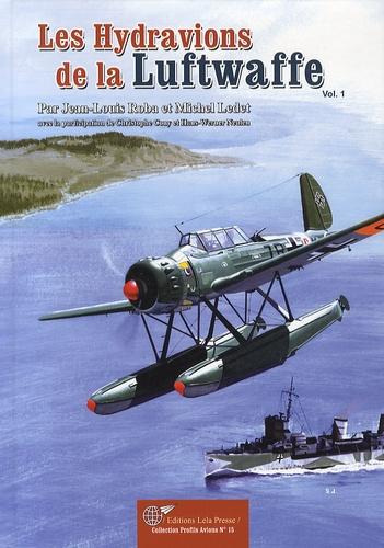 Jean-Louis Roba et Michel Ledet - Les hydravions allemands de la Deuxième Guerre mondiale - Volume 1.