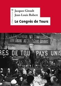 Jean-Louis Robert et Jacques Girault - 1920 : Le Congrès de Tours - Présentation, extraits, résolutions.