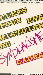 Jean-Louis Robert et Michel Descotes - Clefs pour une histoire du syndicalisme cadre....
