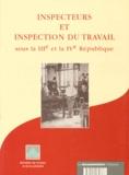 Jean-Louis Robert et  Collectif - Inspecteurs et inspection du travail sous la IIIe et la IVe République.
