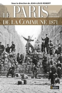 Jean-Louis Robert - Le Paris de la Commune 1871.