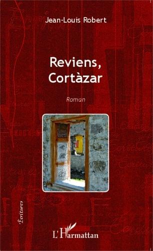 Jean-Louis Robert - Reviens Cortàzar.