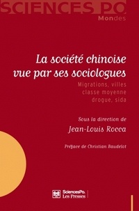 Jean-Louis Rocca - La société chinoise vue par ses sociologues - Migrations, villes, classe moyenne, drogue, sida.