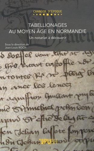 Jean-Louis Roch - Tabellionages au Moyen Age en Normandie - Un notariat à découvrir.