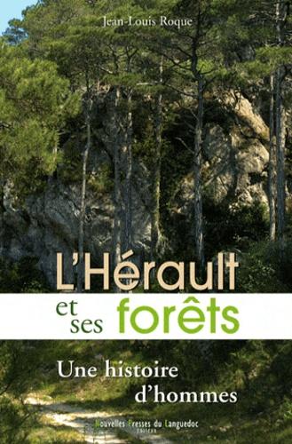 Jean-Louis Roque - L'Hérault et ses forêts - Une histoire d'hommes.