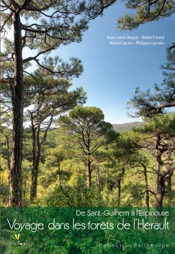 Voyage dans les forêts de l'Hérault. De Saint-Guilhem à l'Espinouse