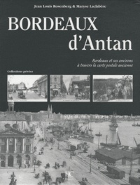 Jean-Louis Rosenberg et Maryse Laclabère - Bordeaux d'Antan - Bordeaux et ses environs à travers la carte postale ancienne.