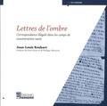 Jean-Louis Rouhart - Lettres de l'ombre - Correspondance illégale dans les camps de concentration nazis.
