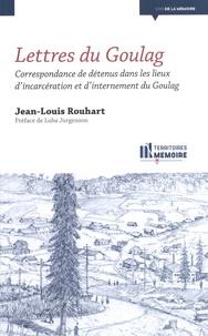 Jean-Louis Rouhart - Lettres du Goulag - Correspondance de détenus dans les lieux d'incarcération et d'internement du Goulag.