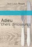 Jean-Louis Roure - Adieu chers dinosaures.