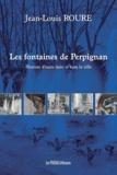 Jean-Louis Roure - Les fontaines de Perpignan - Histoire d'eaux dans et hors la ville.