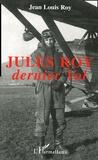 Jean-Louis Roy - Jules Roy - Dernier vol.